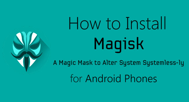 How to Install Magisk Manager for Android Phones